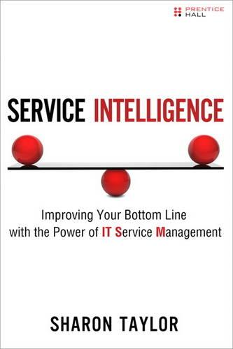 Service Intelligence: Improving Your Bottom Line with the Power of IT Service Management (Hardback)