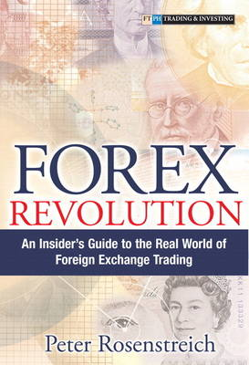 Forex Revolution: An Insider's Guide to the Real World of Foreign Exchange Trading (paperback) (Paperback)