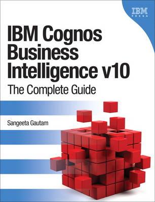 IBM Cognos Business Intelligence v10: The Complete Guide (Paperback)