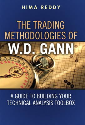 The Trading Methodologies of W.D. Gann: A Guide to Building Your Technical Analysis Toolbox (Hardback)