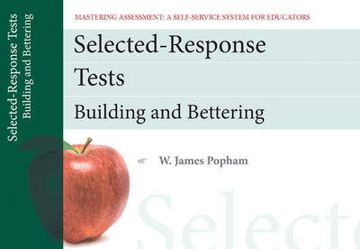 Selected-Response Tests: Building and Bettering, Mastering Assessment: A Self-Service System for Educators, Pamphlet 12 (Paperback)