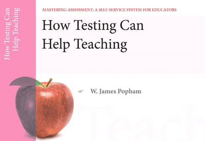 How Testing Can Help Teaching, Mastering Assessment: A Self-Service System for Educators, Pamphlet 8 (Paperback)