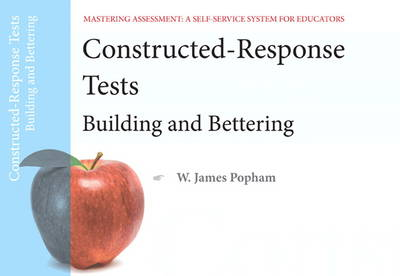 Constructed-Response Tests: Building and Bettering, Mastering Assessment: A Self-Service System for Educators, Pamphlet 7 (Paperback)