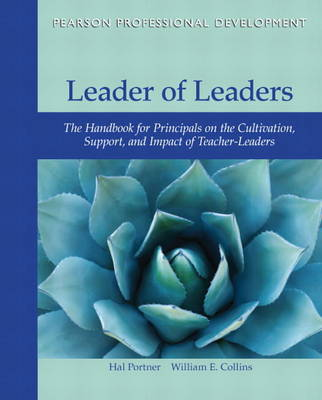 Leader of Leaders: The Handbook for Principals on the Cultivation, Support, and Impact of Teacher-Leaders (Paperback)