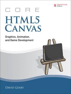 Core HTML5 Canvas: Core HTML5 Canvas Volume 1 (Paperback)