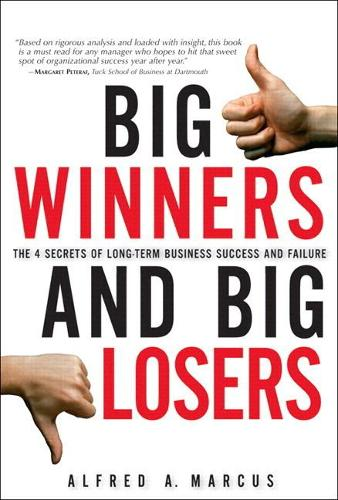 Big Winners and Big Losers: The 4 Secrets of Long-Term Business Success and Failure (Paperback)