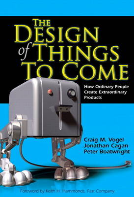 The Design of Things to Come: How Ordinary People Create Extraordinary Products (paperback) (Paperback)