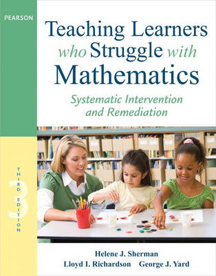 Teaching Learners Who Struggle with Mathematics: Responding With Systematic Intervention and Remediation (Paperback)
