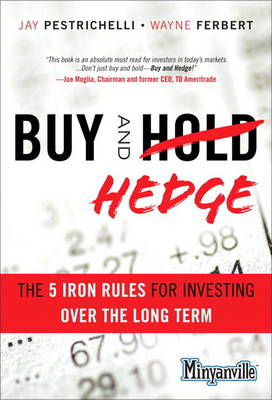 Buy and Hedge: The 5 Iron Rules for Investing Over the Long Term (Hardback)
