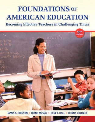 Foundations of American Education: Becoming Effective Teachers in Challenging Times (Paperback)