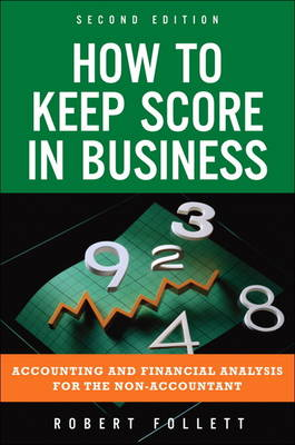 How to Keep Score in Business: Accounting and Financial Analysis for the Non-Accountant (Paperback)