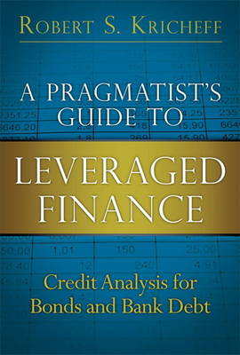 A Pragmatist's Guide to Leveraged Finance: Credit Analysis for Bonds and Bank Debt (Hardback)