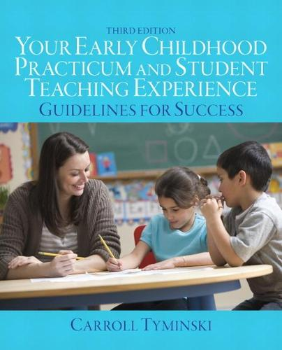 Your Early Childhood Practicum and Student Teaching Experience: Guidelines for Success (Paperback)