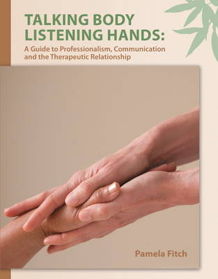 Talking Body, Listening Hands: A Guide to Professionalism, Communication and the Therapeutic Relationship (Paperback)