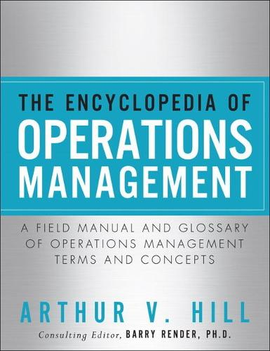 The Encyclopedia of Operations Management: A Field Manual and Glossary of Operations Management Terms and Concepts (Paperback)