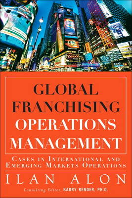 Global Franchising Operations Management: Cases in International and Emerging Markets Operations (Hardback)