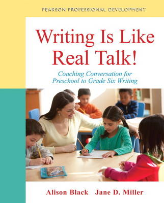 Writing Is Like Real Talk!: Coaching Conversations for Preschool to Grade Six Writing (Paperback)