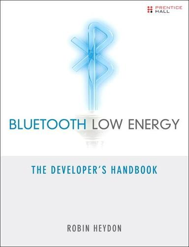 Bluetooth Low Energy: The Developer's Handbook (Paperback)