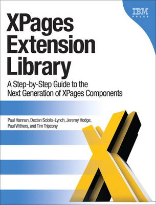XPages Extension Library: A Step-by-Step Guide to the Next Generation of XPages Components (Paperback)