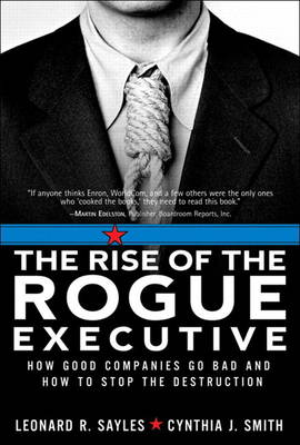 The Rise of the Rogue Executive: How Good Companies Go Bad and How to Stop the Destruction (Paperback)