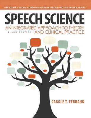 Speech Science: An Integrated Approach to Theory and Clinical Practice (Paperback)