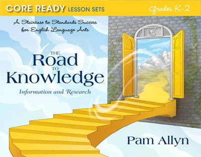 Core Ready Lesson Sets for Grades K-2: A Staircase to Standards Success for English Language Arts, The Road to Knowledge: Information and Research (Paperback)
