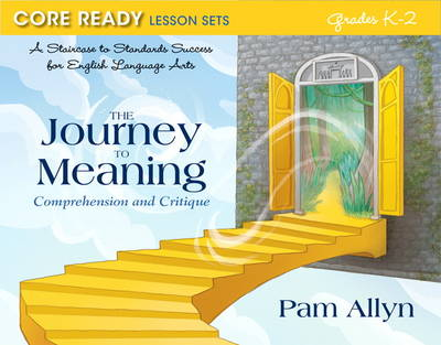 Core Ready Lesson Sets for Grades K-2: A Staircase to Standards Success for English Language Arts, The Journey to Meaning: Comprehension and Critique (Paperback)