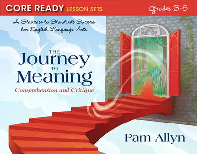 Core Ready Lesson Sets for Grades 3-5: A Staircase to Standards Success for English Language Arts, The Journey to Meaning: Comprehension and Critique (Paperback)