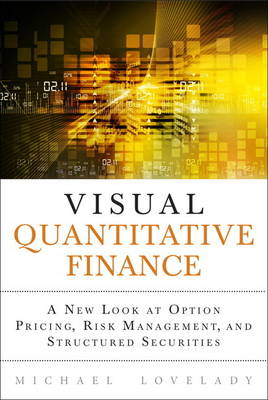 Visual Quantitative Finance: A New Look at Option Pricing, Risk Management, and Structured Securities (Hardback)