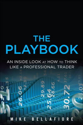 The PlayBook: An Inside Look at How to Think Like a Professional Trader (Hardback)