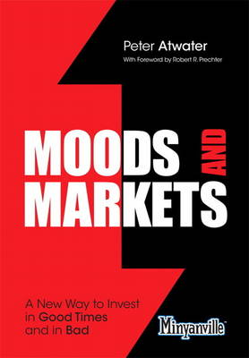 Moods and Markets: A New Way to Invest in Good Times and in Bad (Hardback)