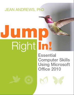 Jump Right In: Essential Computer Skills Using Microsoft Office 2010