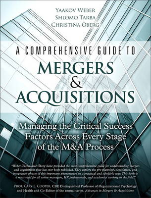 A Comprehensive Guide to Mergers & Acquisitions: Managing the Critical Success Factors Across Every Stage of the M&A Process (Hardback)
