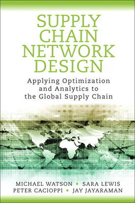 Supply Chain Network Design: Applying Optimization and Analytics to the Global Supply Chain (Hardback)