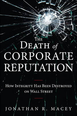 The Death of Corporate Reputation: How Integrity Has Been Destroyed on Wall Street (Hardback)