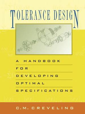 Tolerance Design (paperback): A Handbook for Developing Optimal Specifications (Paperback)