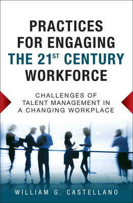 Practices for Engaging the 21st Century Workforce: Challenges of Talent Management in a Changing Workplace (Hardback)