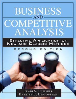 Business and Competitive Analysis: Effective Application of New and Classic Methods (Hardback)