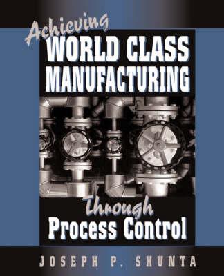 Achieving World Class Manufacturing Through Process Control (Hardback)