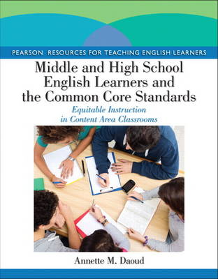 Middle and High School English Learners and the Common Core Standards: Equitable Instruction in Content Area Classrooms (Paperback)