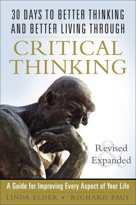 30 Days to Better Thinking and Better Living Through Critical Thinking: A Guide for Improving Every Aspect of Your Life, Revised and Expanded (Paperback)