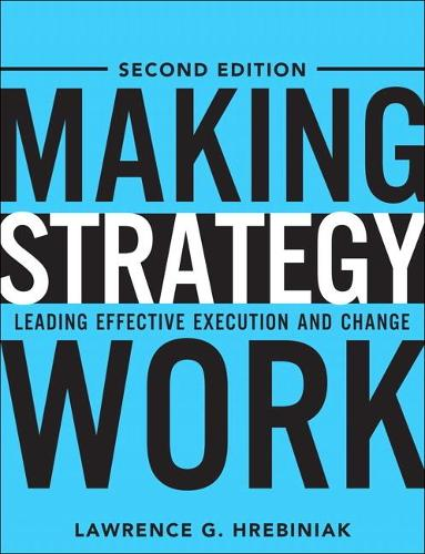 Making Strategy Work: Leading Effective Execution and Change (Hardback)