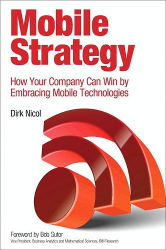 Mobile Strategy: How Your Company Can Win by Embracing Mobile Technologies (Paperback)