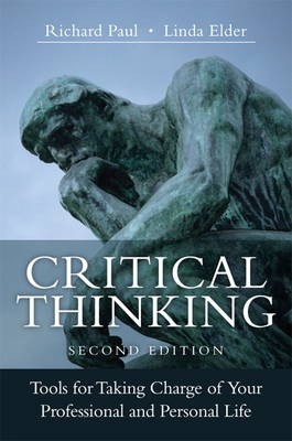 Critical Thinking: Tools for Taking Charge of Your Professional and Personal Life (Hardback)