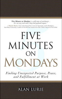 Five Minutes on Mondays: Finding Unexpected Purpose, Peace, and Fulfillment at Work (paperback) (Paperback)
