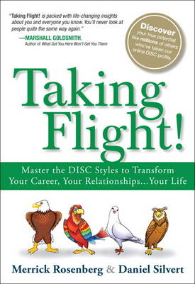 Taking Flight!: Master the DISC Styles to Transform Your Career, Your Relationships...Your Life (Hardback)