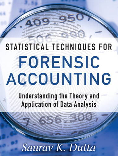 Statistical Techniques for Forensic Accounting: Understanding the Theory and Application of Data Analysis (Hardback)