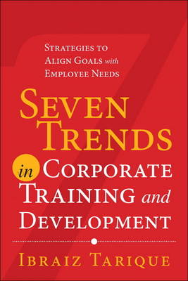 Seven Trends in Corporate Training and Development: Strategies to Align Goals with Employee Needs (Hardback)