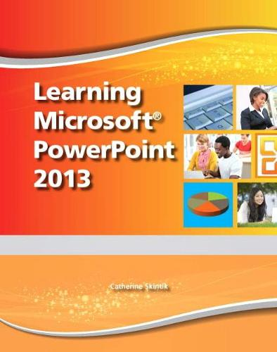 Learning Microsoft PowerPoint 2013, Student Edition -- CTE/School