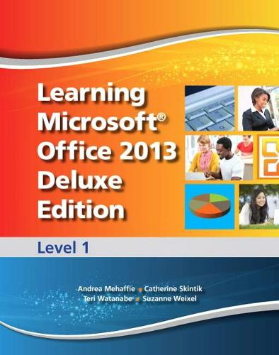 Learning Microsoft Office 2013 Deluxe Edition: Level 1 -- CTE/School
